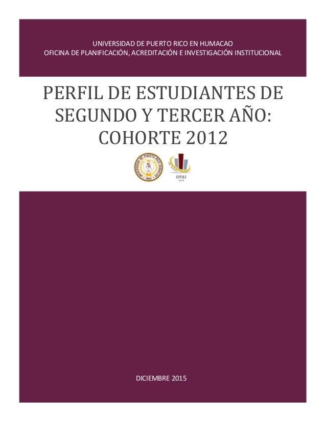 UNIVERSIDAD DE PUERTO RICO EN HUMACAO OFICINA DE PLANIFICACIÓN, ACREDITACIÓN E INVESTIGACIÓN INSTITUCIONAL DICIEMBRE 2015 ...