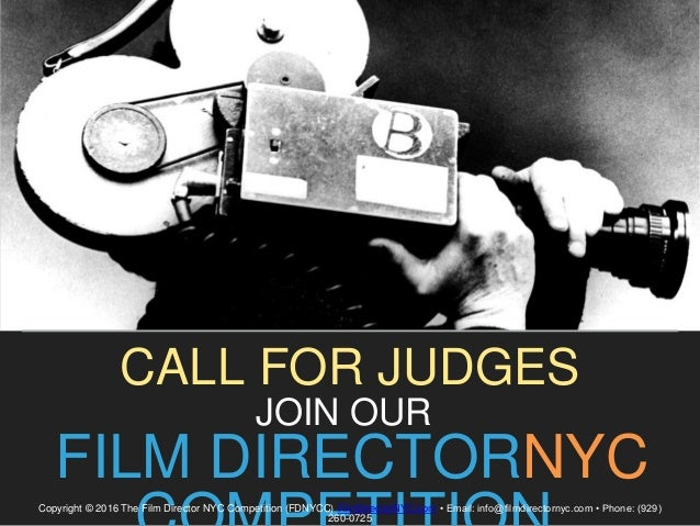 JOIN OUR FILM DIRECTORNYC CALL FOR JUDGES 1 Copyright © 2016 The Film Director NYC Competition (FDNYCC) FilmDirectorNYC.co...