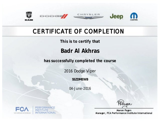 CERTIFICATE OF COMPLETION Badr Al Akhras has successfully completed the course 2016 Dodge Viper 04-June-2016 SSZDMEWB This...