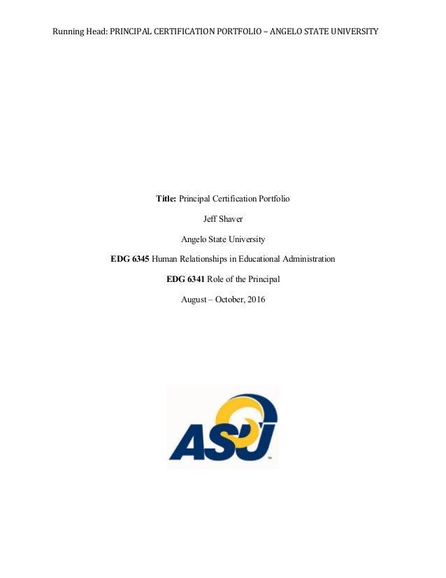 Running  Head:  PRINCIPAL  CERTIFICATION  PORTFOLIO  –  ANGELO  STATE  UNIVERSITY   Title: Principal Cer...