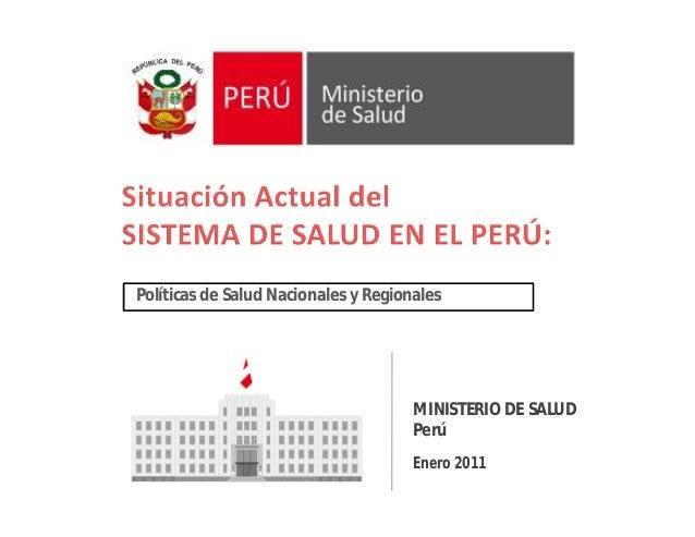 MINISTERIO DE SALUD Perú Enero 2011 Políticas de Salud Nacionales y Regionales
