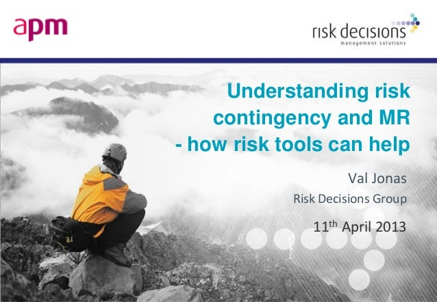 Understanding riskcontingency and MR- how risk tools can helpVal JonasRisk Decisions Group11th April 2013
