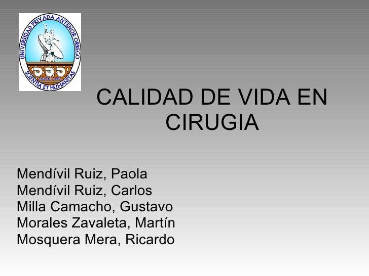 CALIDAD DE VIDA EN CIRUGIA Mendívil Ruiz, Paola Mendívil Ruiz, Carlos Milla Camacho, Gustavo Morales Zavaleta, Martín Mosq...
