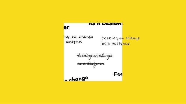 as a designer Feeding on change as a designer Feeding on change Feeding on change as a designer Feeding on change as a des...