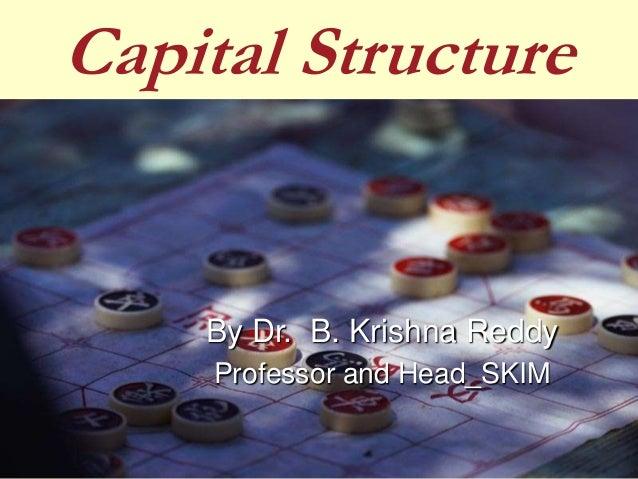 Capital Structure By Dr. B. Krishna Reddy Professor and Head_SKIM