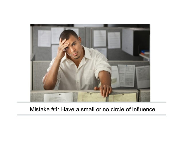 Mistake #4: Have a small or no circle of influence