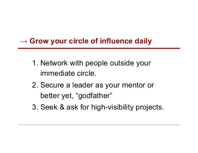 → Grow your circle of influence daily 1. Network with people outside your immediate circle. 2. Secure a leader as your m...