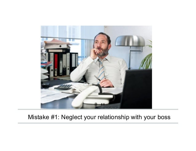 Mistake #1: Neglect your relationship with your boss