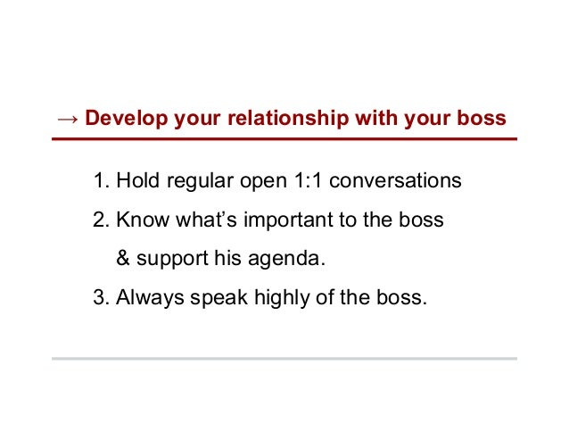→ Develop your relationship with your boss 1. Hold regular open 1:1 conversations 2. Know what's important to the boss &...
