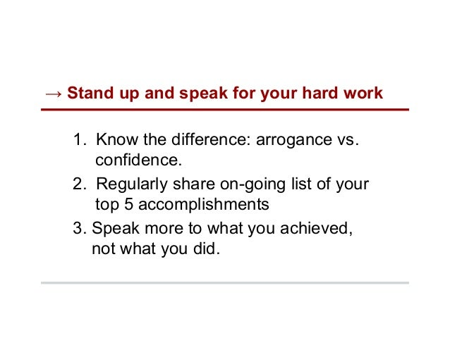 → Stand up and speak for your hard work 1. Know the difference: arrogance vs. confidence. 2. Regularly share on-going li...