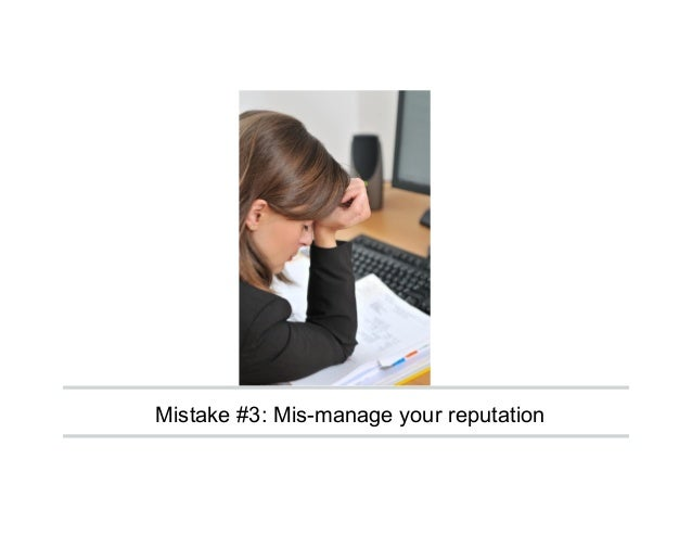 Mistake #3: Mis-manage your reputation