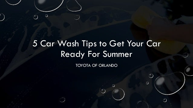 5 Car Wash Tips to Get Your Car Ready For Summer TOYOTA OF ORLANDO