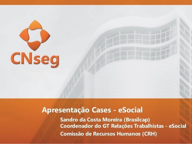 Comissão de Recursos Humanos (CRH) Sandro da Costa Moreira (Brasilcap) Coordenador do GT Relações Trabalhistas - eSocial A...