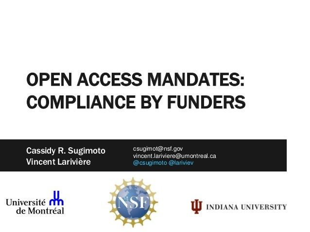 OPEN ACCESS MANDATES: COMPLIANCE BY FUNDERS Cassidy R. Sugimoto Vincent Larivi�re csugimot@nsf.gov vincent.lariviere@umont...