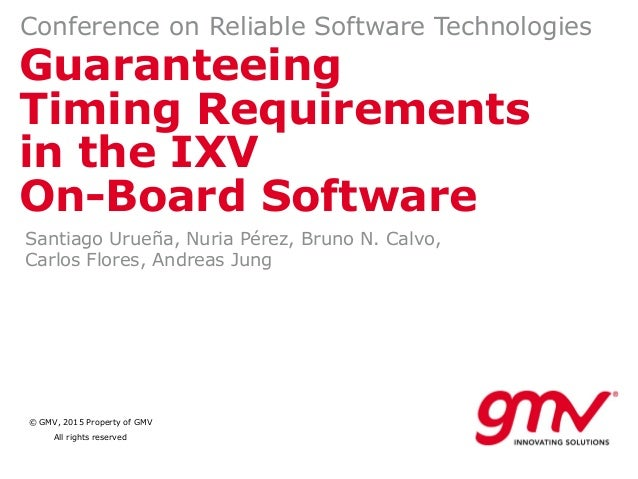 © GMV, 2015 Property of GMV All rights reserved Guaranteeing Timing Requirements in the IXV On-Board Software Conference o...