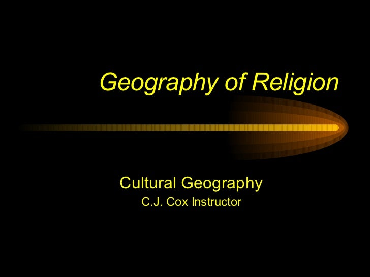 Geography of Religion Cultural Geography C.J. Cox Instructor