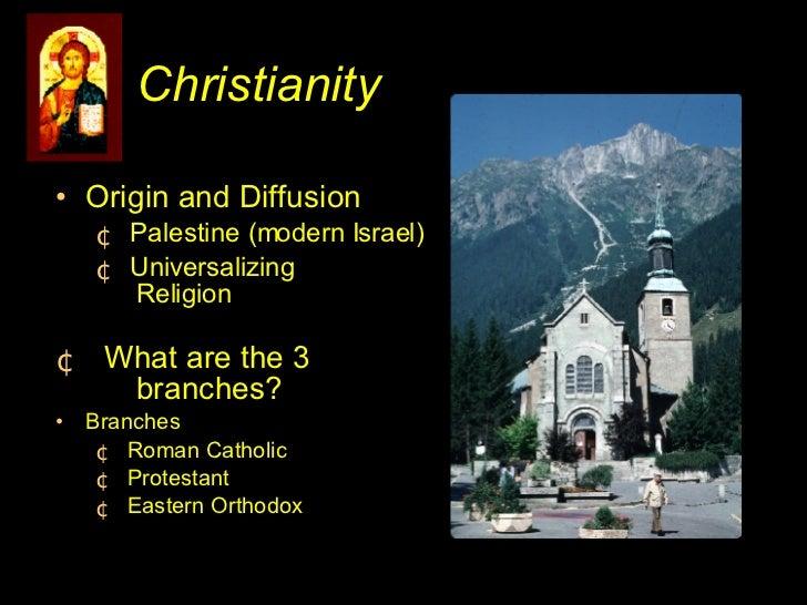 Christianity <ul><li>Origin and Diffusion </li></ul><ul><ul><li>Palestine (modern Israel) </li></ul></ul><ul><ul><li>Unive...