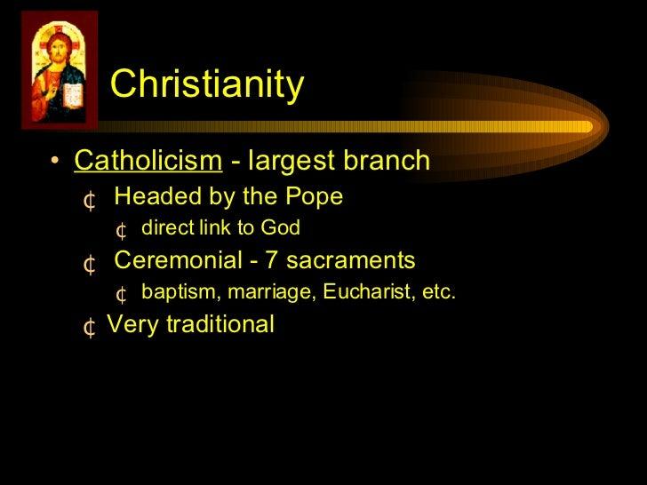 <ul><li>Catholicism  - largest branch </li></ul><ul><ul><li>Headed by the Pope </li></ul></ul><ul><ul><ul><li>direct link ...