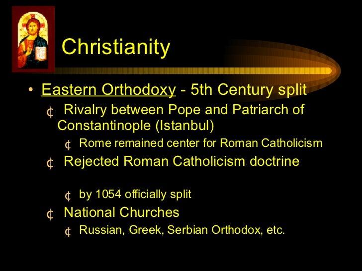 <ul><li>Eastern Orthodoxy  - 5th Century split </li></ul><ul><ul><li>Rivalry between Pope and Patriarch of Constantinople ...