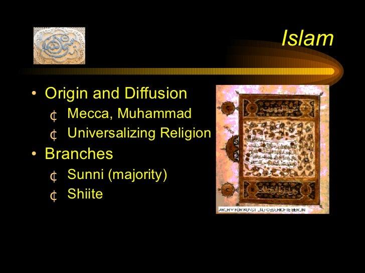 Islam <ul><li>Origin and Diffusion </li></ul><ul><ul><li>Mecca, Muhammad </li></ul></ul><ul><ul><li>Universalizing Religio...