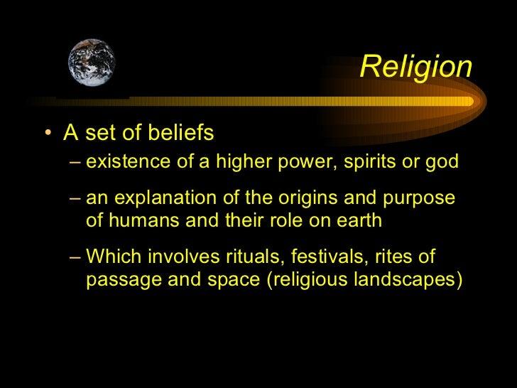 Religion <ul><li>A set of beliefs  </li></ul><ul><ul><li>existence of a higher power, spirits or god </li></ul></ul><ul><u...