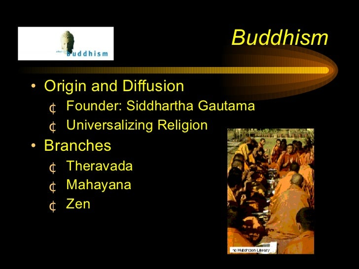 <ul><li>Origin and Diffusion </li></ul><ul><ul><li>Founder: Siddhartha Gautama </li></ul></ul><ul><ul><li>Universalizing R...