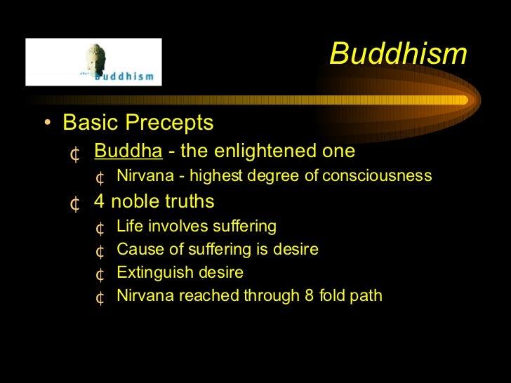 Buddhism <ul><li>Basic Precepts </li></ul><ul><ul><li>Buddha  - the enlightened one </li></ul></ul><ul><ul><ul><li>Nirvana...