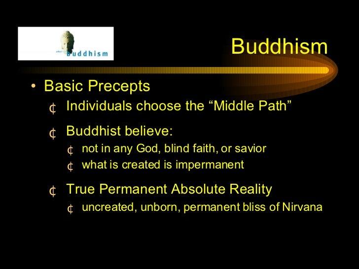 """Buddhism <ul><li>Basic Precepts </li></ul><ul><ul><li>Individuals choose the """"Middle Path"""" </li></ul></ul><ul><ul><li>Budd..."""