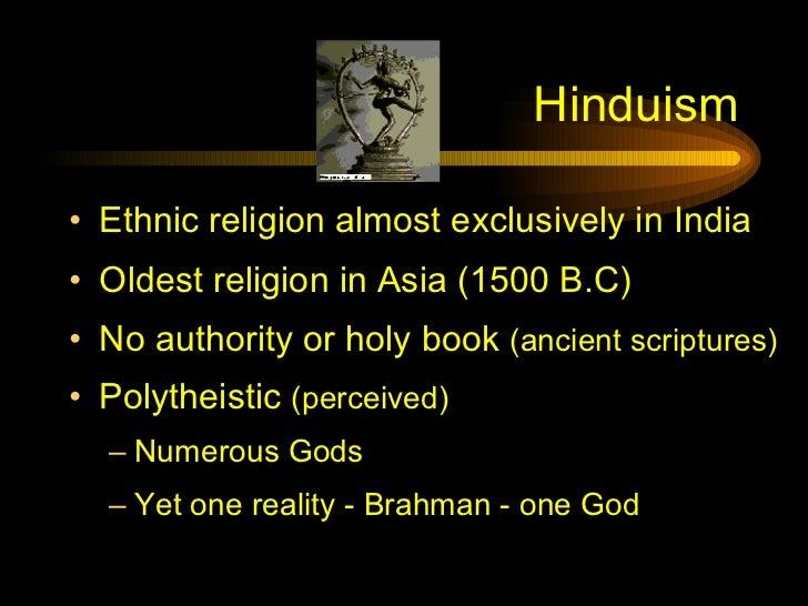 Hinduism <ul><li>Ethnic religion almost exclusively in India </li></ul><ul><li>Oldest religion in Asia (1500 B.C)  </li></...