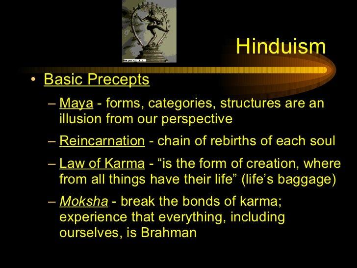 Hinduism <ul><li>Basic Precepts </li></ul><ul><ul><li>Maya  - forms, categories, structures are an illusion from our persp...