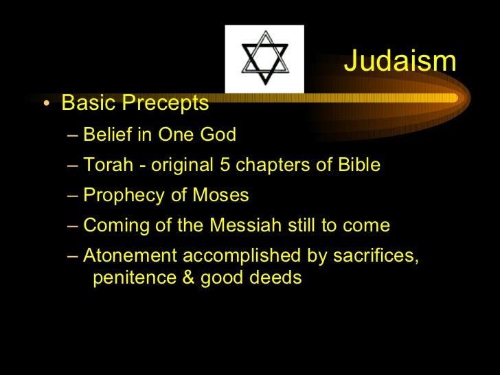 Judaism <ul><li>Basic Precepts </li></ul><ul><ul><li>Belief in One God </li></ul></ul><ul><ul><li>Torah - original 5 chapt...