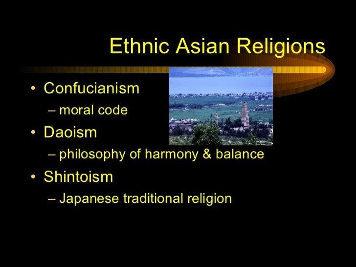 Ethnic Asian Religions <ul><li>Confucianism </li></ul><ul><ul><li>moral code </li></ul></ul><ul><li>Daoism </li></ul><ul><...