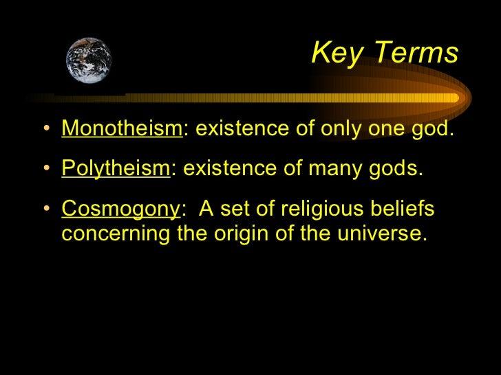 Key Terms <ul><li>Monotheism : existence of only one god. </li></ul><ul><li>Polytheism : existence of many gods. </li></ul...