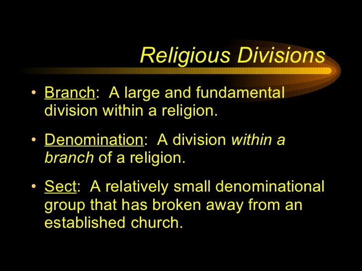 <ul><li>Branch :  A large and fundamental division within a religion. </li></ul><ul><li>Denomination :  A division  within...