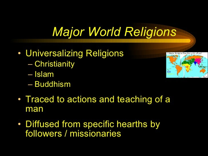 Major World Religions <ul><li>Universalizing Religions </li></ul><ul><ul><li>Christianity </li></ul></ul><ul><ul><li>Islam...