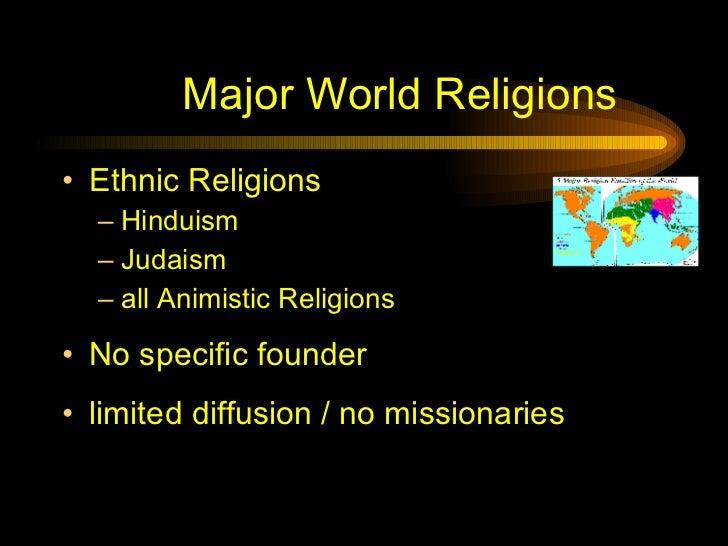Major World Religions <ul><li>Ethnic Religions </li></ul><ul><ul><li>Hinduism  </li></ul></ul><ul><ul><li>Judaism </li></u...