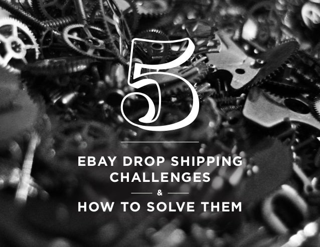 EBAY DROP SHIPPING CHALLENGES & HOW TO SOLVE THEM