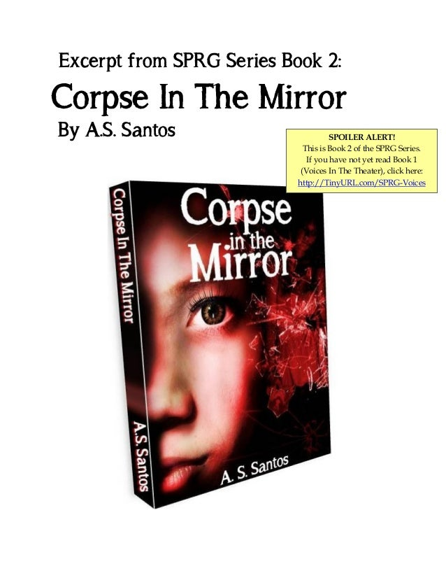 Excerpt from SPRG Series Book 2:  Corpse In The Mirror By A.S. Santos  SPOILER ALERT! This is Book 2 of the SPRG Series. I...