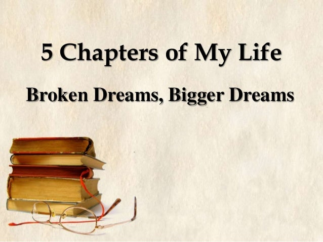 5 Chapters of My Life Broken Dreams, Bigger Dreams