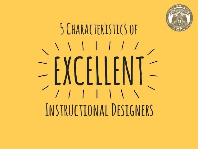 5Characteristicsof EXCELLENT InstructionalDesigners