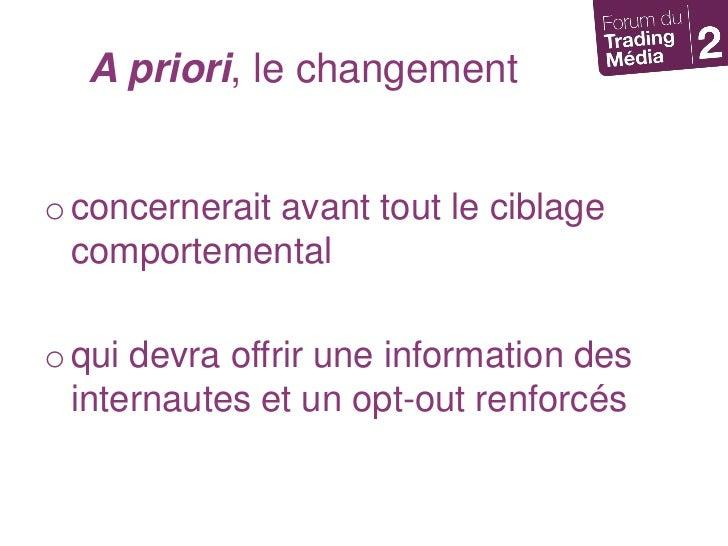 A priori, le changement<br />concernerait avant tout le ciblage comportemental<br />qui devra offrir une information des i...