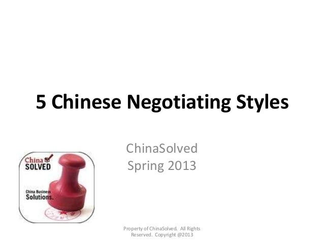 5 Chinese Negotiating StylesChinaSolvedSpring 2013Property of ChinaSolved. All RightsReserved. Copyright @2013