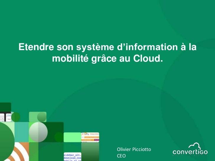 Etendre son système d'information à la       mobilité grâce au Cloud.                    Olivier Picciotto                ...