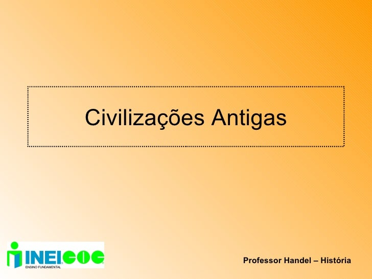 Civilizações Antigas Professor Handel – História