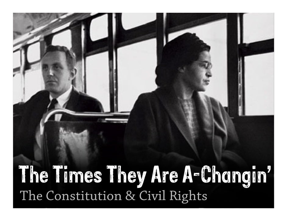 The Times They Are A-Changin' The Constitution & Civil Rights