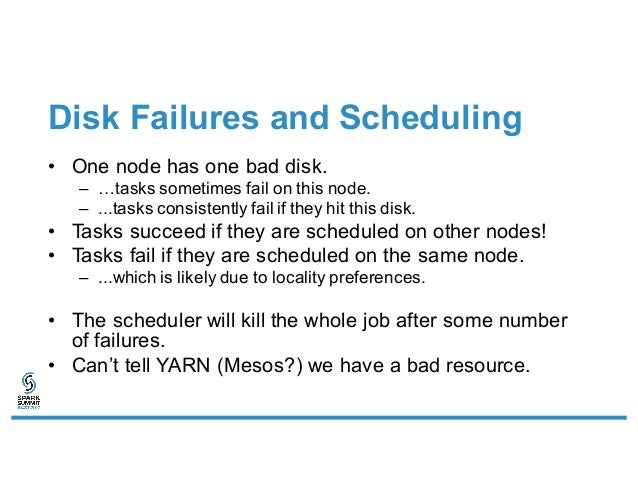 Disk Failures and Scheduling • One node has one bad disk. – …tasks sometimes fail on this node. – ...tasks consistently fa...