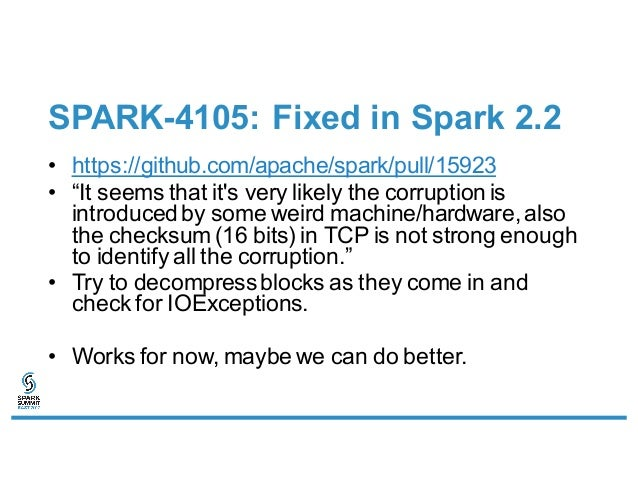 """SPARK-4105: Fixed in Spark 2.2 • https://github.com/apache/spark/pull/15923 • """"It seems that it's very likely the corrupti..."""