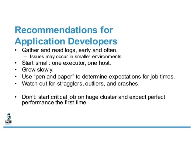 Recommendations for Application Developers • Gather and read logs, early and often. – Issues may occur in smaller environm...