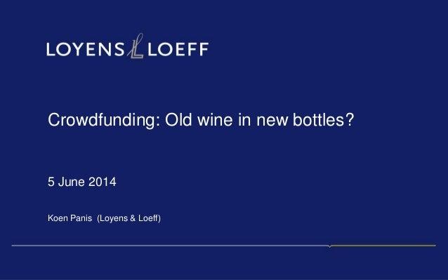 Crowdfunding: Old wine in new bottles? 5 June 2014 Koen Panis (Loyens & Loeff)