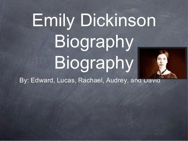 Emily Dickinson     Biography     BiographyBy: Edward, Lucas, Rachael, Audrey, and David